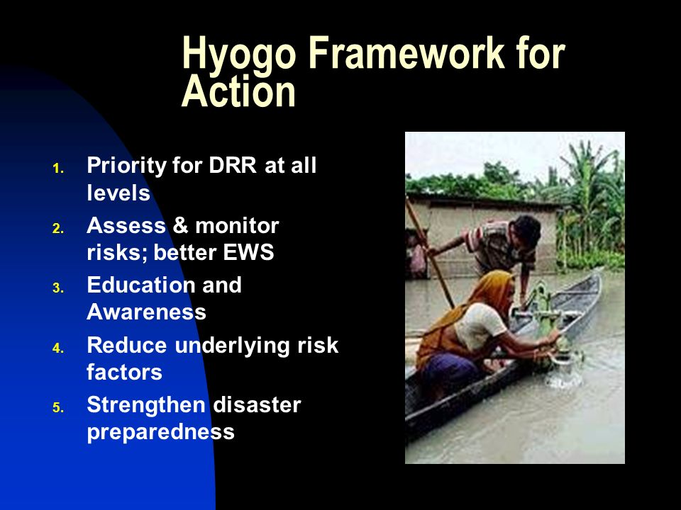 Hyogo Framework for Action 1. Priority for DRR at all levels 2.