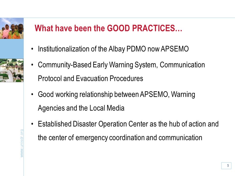 www.unisdr.org 5 What have been the GOOD PRACTICES… Institutionalization of the Albay PDMO now APSEMO Community-Based Early Warning System, Communicat
