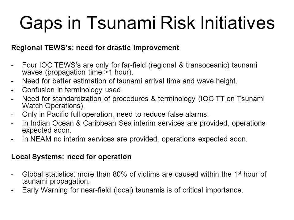 Regional TEWSs: need for drastic improvement -Four IOC TEWSs are only for far-field (regional & transoceanic) tsunami waves (propagation time >1 hour).