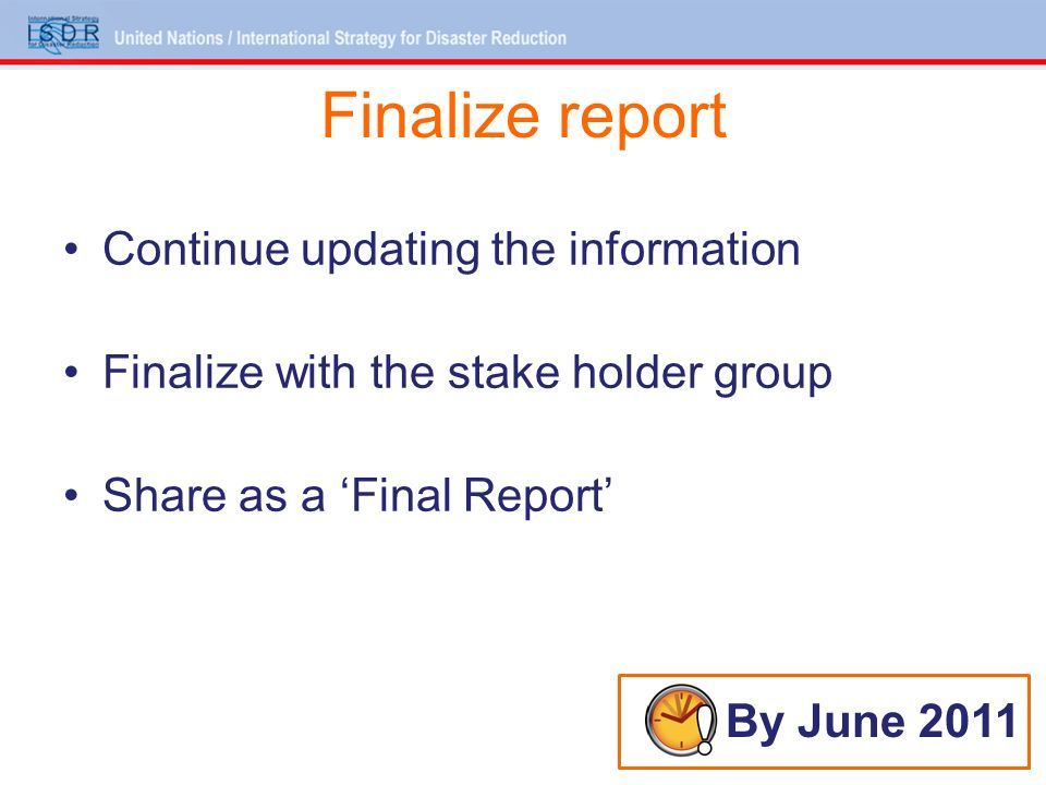 Finalize report Continue updating the information Finalize with the stake holder group Share as a Final Report By June 2011