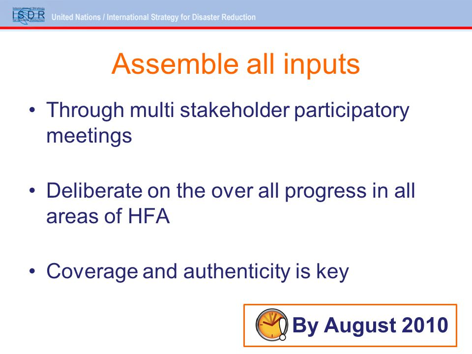 Assemble all inputs Through multi stakeholder participatory meetings Deliberate on the over all progress in all areas of HFA Coverage and authenticity