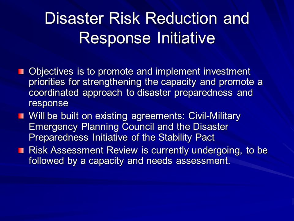 Disaster Risk Reduction and Response Initiative Objectives is to promote and implement investment priorities for strengthening the capacity and promot