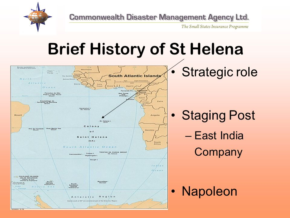 Brief History of St Helena Strategic role Staging Post –East India Company Napoleon