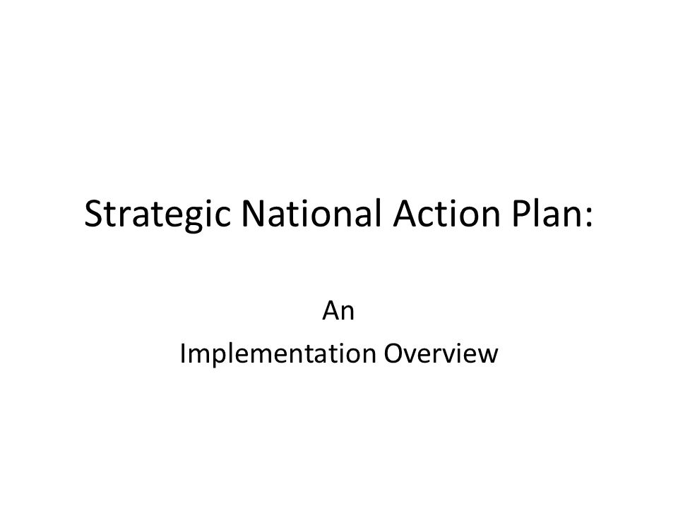 Three Levels of Planning and Action Strategic – Big Picture – 5 or more years out (long term) – National Level Operational – 1- 5 years out (mid-term) – Ministry or Department level Tactical – Current year (near term) – Actual boots on the ground work