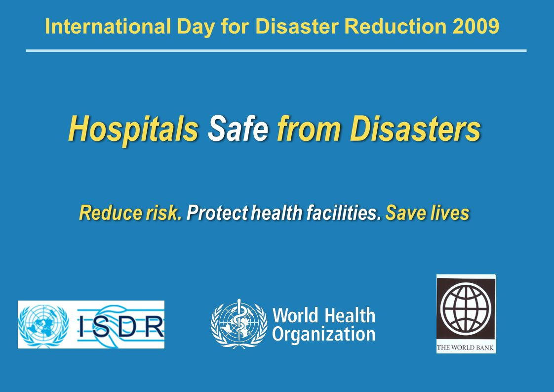 World Disaster Reduction Campaign – Hospitals Safe From Disasters 1 |1 | Hospitals Safe from Disasters Reduce risk.