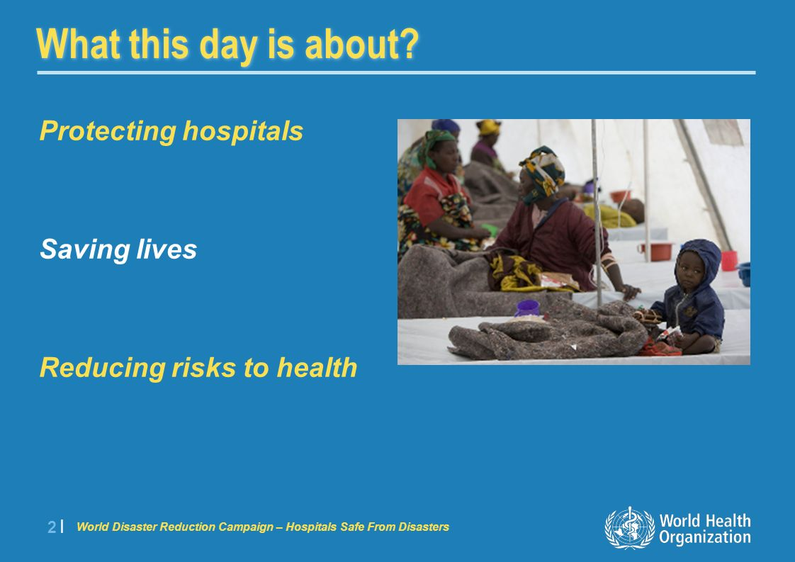 World Disaster Reduction Campaign – Hospitals Safe From Disasters 3 |3 | Why are hospitals casualties of disasters.