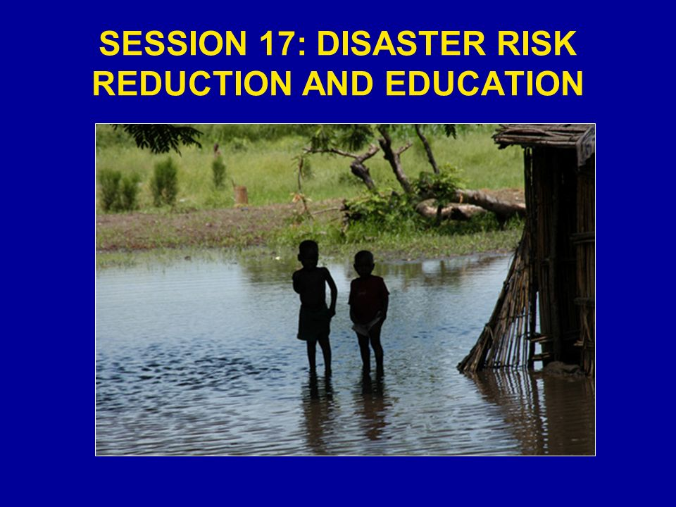 SESSION 17: DISASTER RISK REDUCTION AND EDUCATION