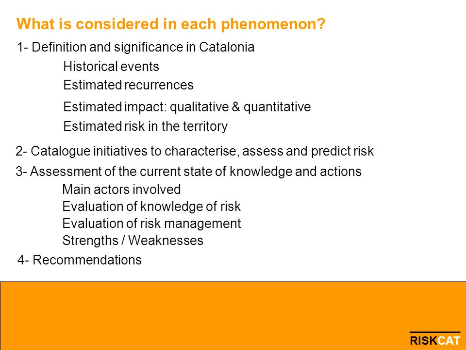 What is considered in each phenomenon? 1- Definition and significance in Catalonia Historical events Estimated recurrences Estimated impact: qualitati