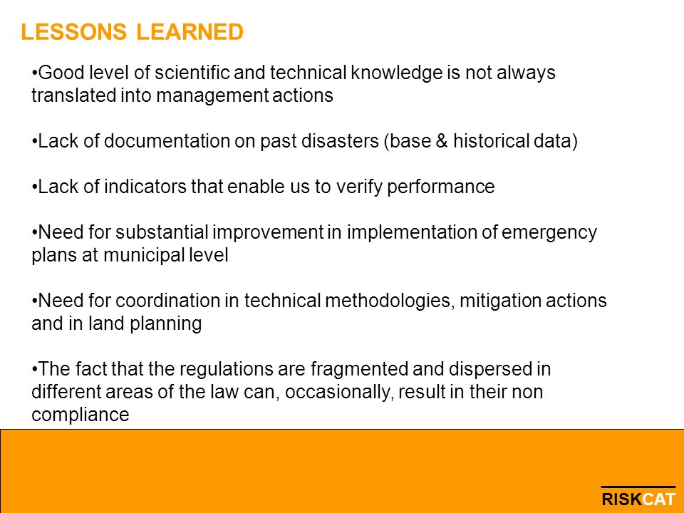 LESSONS LEARNED Good level of scientific and technical knowledge is not always translated into management actions Lack of documentation on past disast