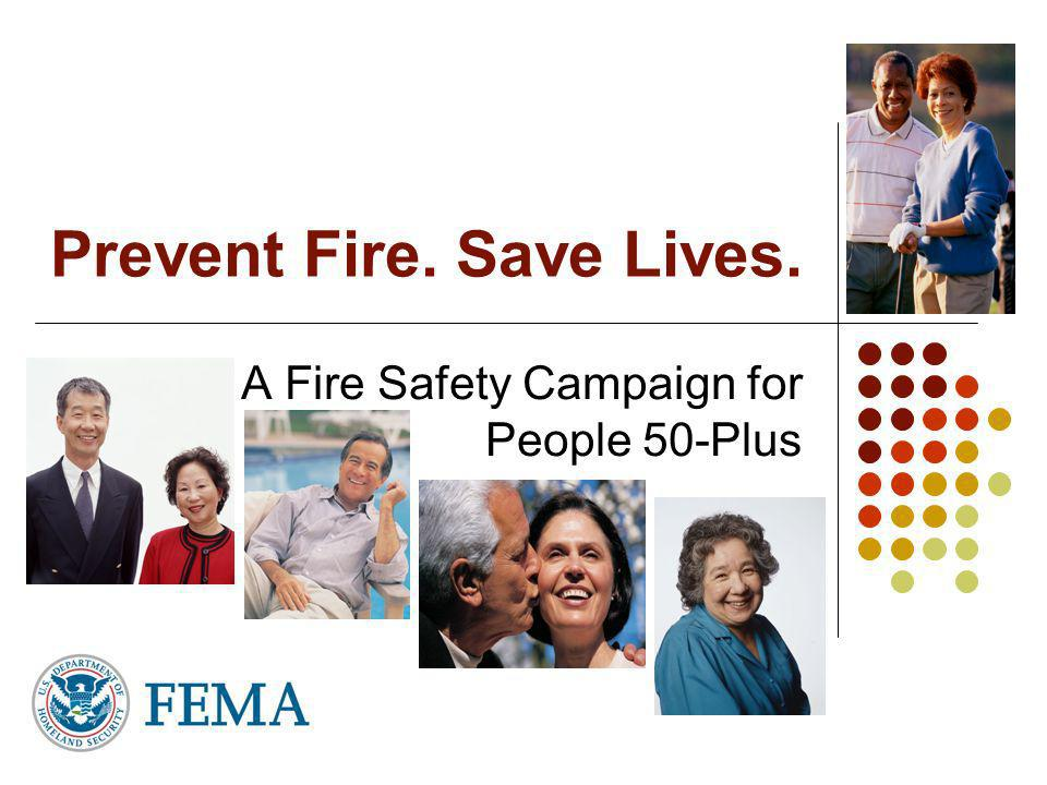 Prevent Fire. Save Lives. A Fire Safety Campaign for People 50-Plus