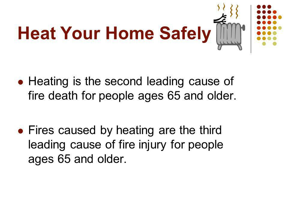 Heat Your Home Safely Space heaters need space.