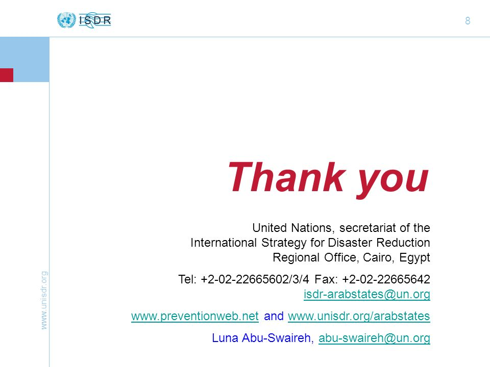 8 Thank you United Nations, secretariat of the International Strategy for Disaster Reduction Regional Office, Cairo, Egypt Tel: +2-02-22665602/3/4 Fax