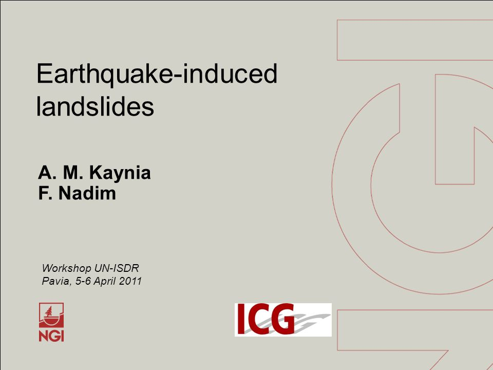 A. M. Kaynia F. Nadim Earthquake-induced landslides Workshop UN-ISDR Pavia, 5-6 April 2011