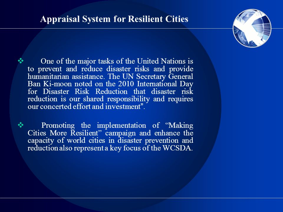 Appraisal System for Resilient Cities One of the major tasks of the United Nations is to prevent and reduce disaster risks and provide humanitarian as
