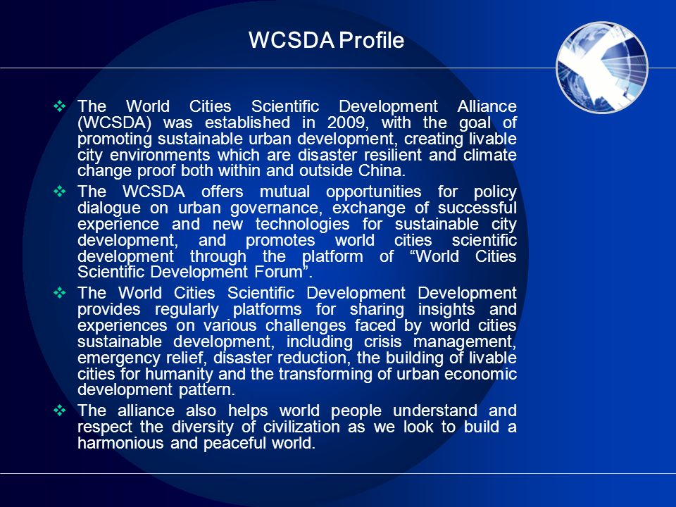 WCSDA Profile The World Cities Scientific Development Alliance (WCSDA) was established in 2009, with the goal of promoting sustainable urban developme