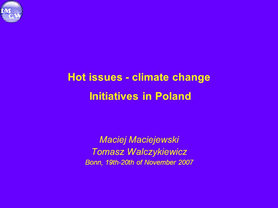 Hot issues - climate change Key tasks of the project: 1.Climate change and its impact on environment in Poland and estimation of economical effects 2.State of atmospeheric pollution in Poland and its impact on the quality of life –possible solutions 3.Sustainable management of water, natural and forest resources 4.Natural disasters, civil protection, internal public safety 5.Development of the new methods of forecasting, warning systems