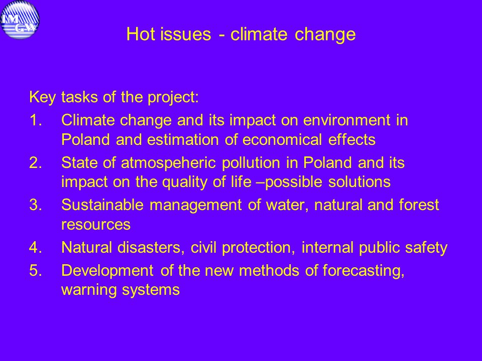 Hot issues - climate change Key tasks of the project: 1.Climate change and its impact on environment in Poland and estimation of economical effects 2.