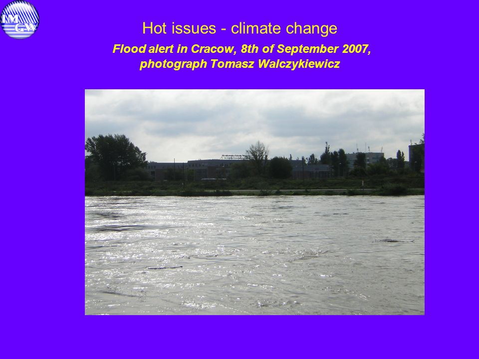Hot issues - climate change Project proposal elaborated by IMGW: Impact of the climate change on environment, economy and society (changes, impacts, ways of limitation, proposals for science, engineering in practice and economy planning)