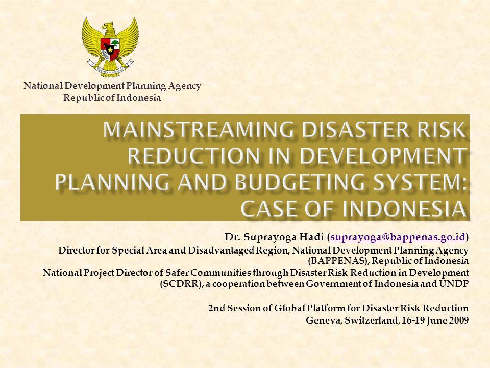 National Development Planning Agency Republic of Indonesia Dr. Suprayoga Hadi (suprayoga@bappenas.go.id)suprayoga@bappenas.go.id Director for Special