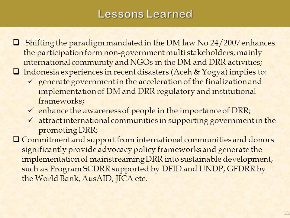 22 Shifting the paradigm mandated in the DM law No 24/2007 enhances the participation form non-government multi stakeholders, mainly international com