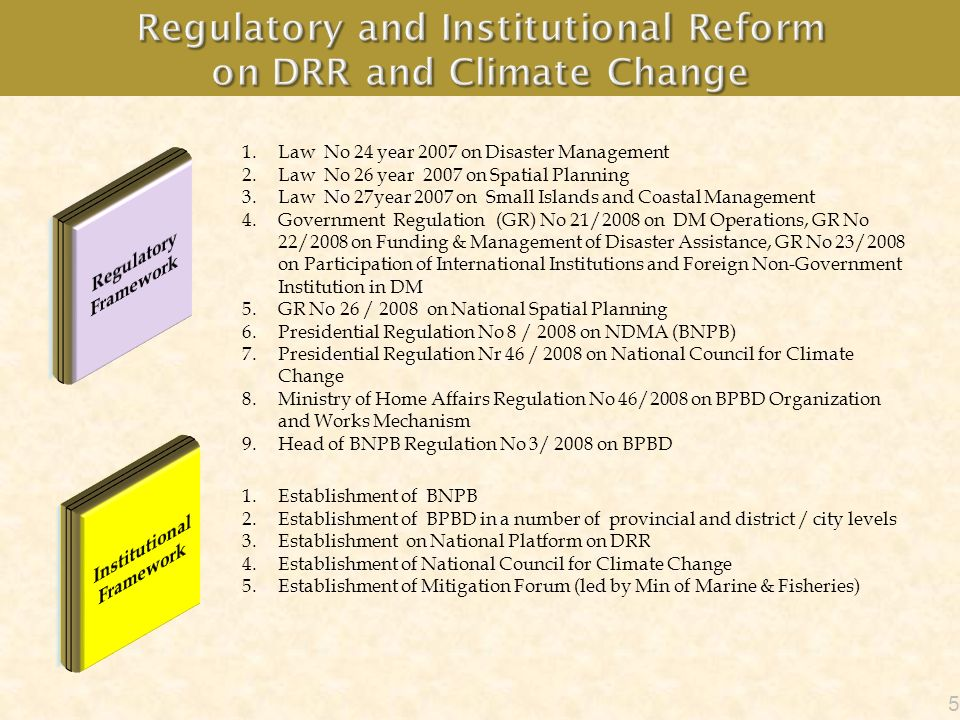 Based on the DM Law and Government Regulation No 22 / 2008, the DRR financing resources are from: Government (National & Local) Community / Private Donors The Government allocates the budget based on the RPJM and RKP (Government Annual Works Plan) as indicated on the previous slides.