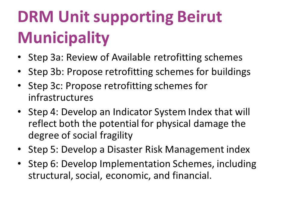 DRM Unit supporting Beirut Municipality Step 3a: Review of Available retrofitting schemes Step 3b: Propose retrofitting schemes for buildings Step 3c: