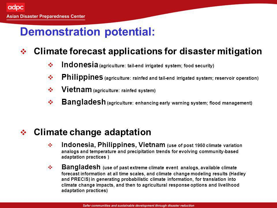 Demonstration potential: Climate forecast applications for disaster mitigation Indonesia (agriculture: tail-end irrigated system; food security) Phili