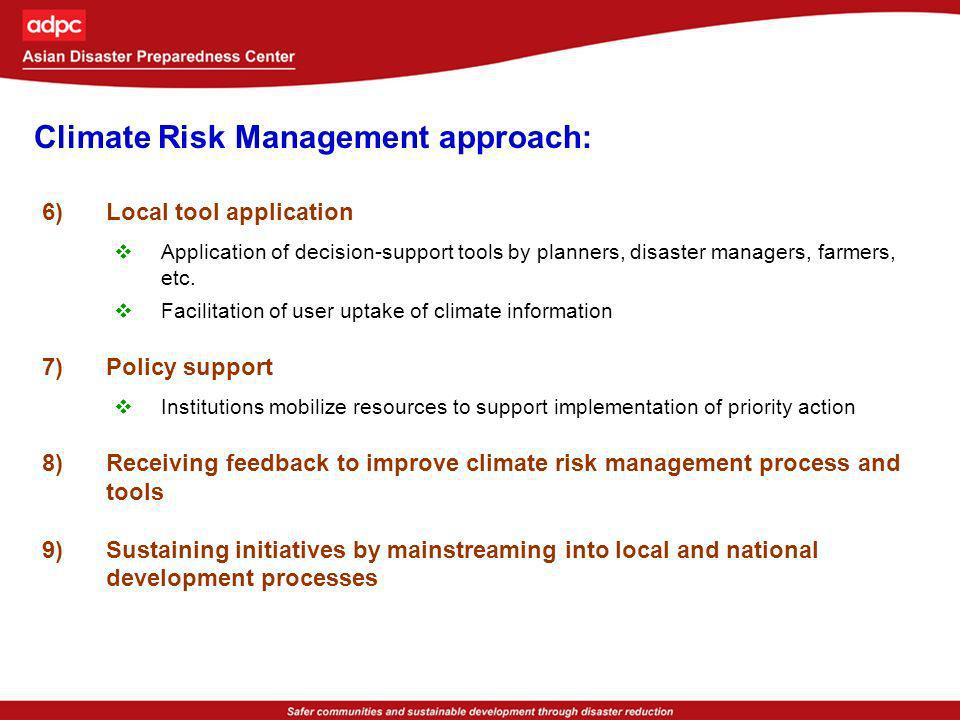 Climate Risk Management approach: 6)Local tool application Application of decision-support tools by planners, disaster managers, farmers, etc. Facilit