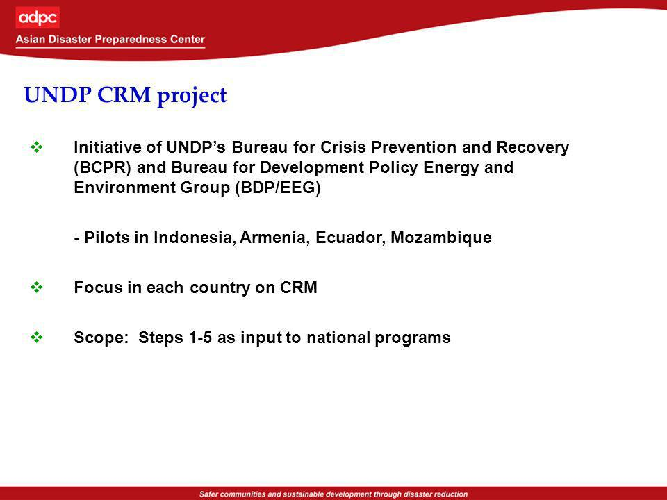 UNDP CRM project Initiative of UNDPs Bureau for Crisis Prevention and Recovery (BCPR) and Bureau for Development Policy Energy and Environment Group (