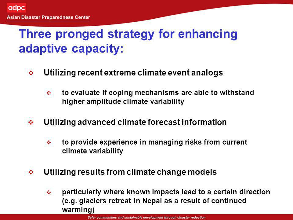 Issues to be addressed Limitation of existing human systems to address climate variability-associated risks Policy changes, institutional mechanisms, strategies and practices required to address gaps to make communities resilient to current climate variability Limitation of strengthened coping mechanisms to withstand high amplitude variability due to climate change Priority actions/ measures that could be adopted to overcome identified limitations to manage risks associated with high amplitude climate change impacts