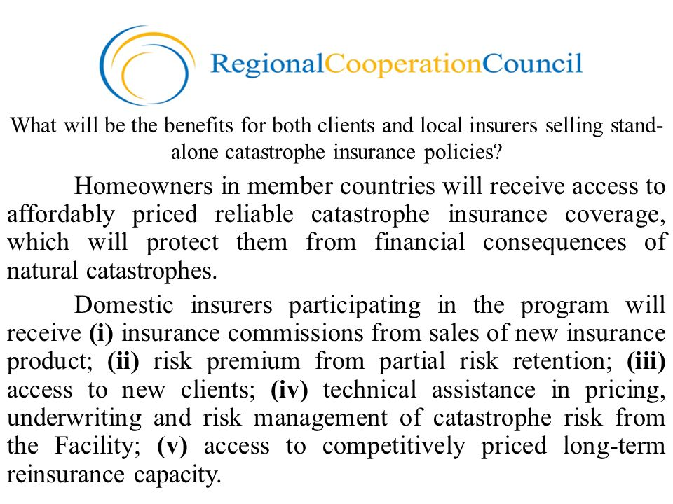 What will be the benefits for both clients and local insurers selling stand- alone catastrophe insurance policies? Homeowners in member countries will