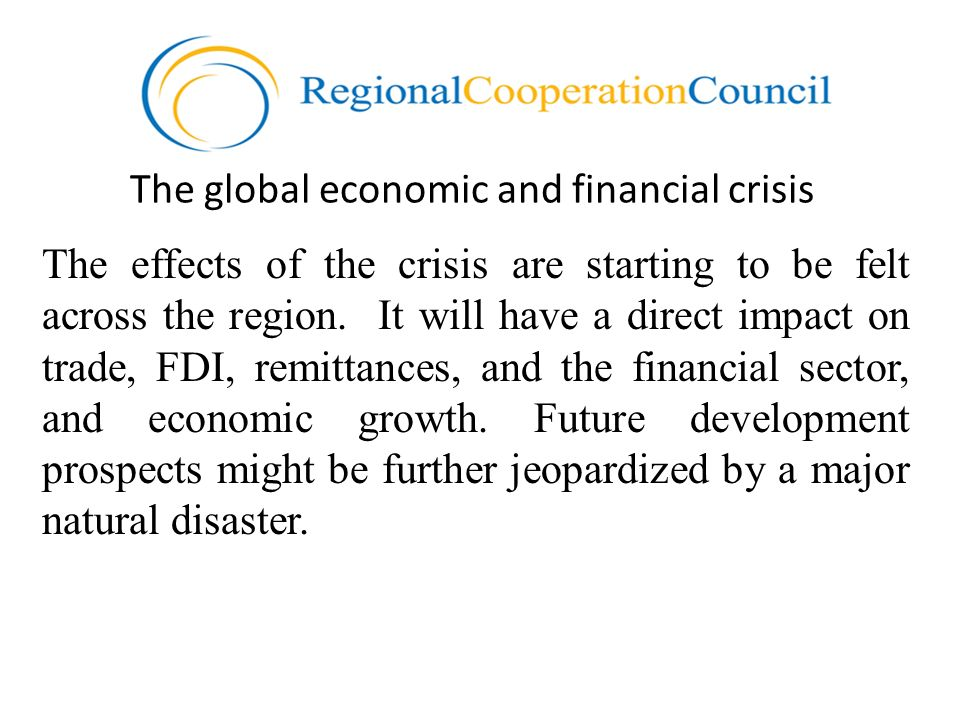 The global economic and financial crisis The effects of the crisis are starting to be felt across the region.