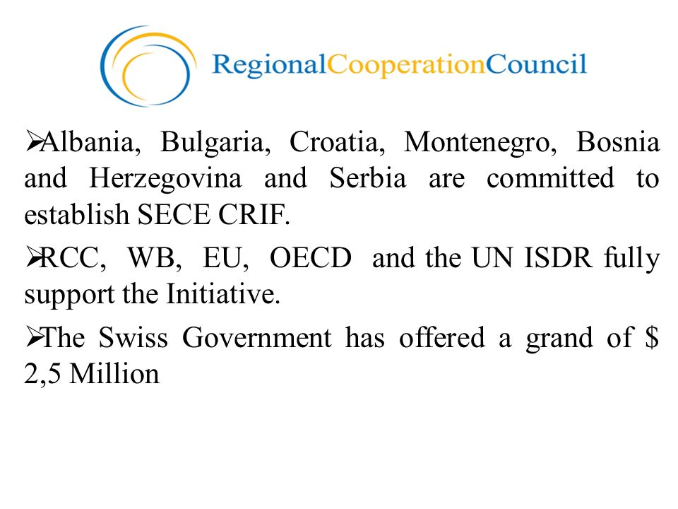 Albania, Bulgaria, Croatia, Montenegro, Bosnia and Herzegovina and Serbia are committed to establish SECE CRIF.