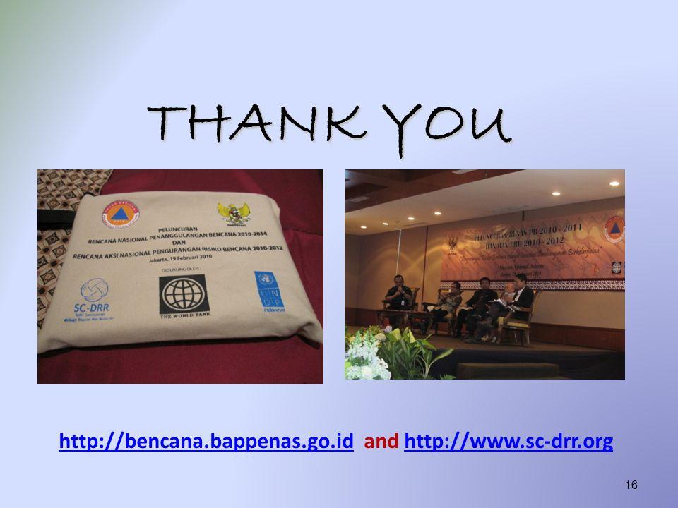 http://bencana.bappenas.go.idhttp://bencana.bappenas.go.id and http://www.sc-drr.orghttp://www.sc-drr.org THANK YOU 16