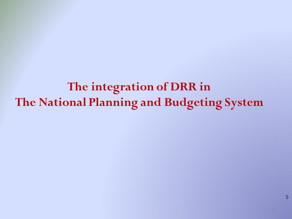 5 The integration of DRR in The National Planning and Budgeting System 5