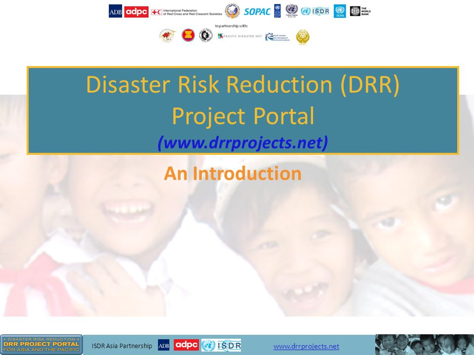 ISDR Asia Partnership www.drrprojects.net Enter a project * Mandatory fields Project title* Start date* (except for proposed projects) End date Duration Countries Hazards Themes Objectives Activities