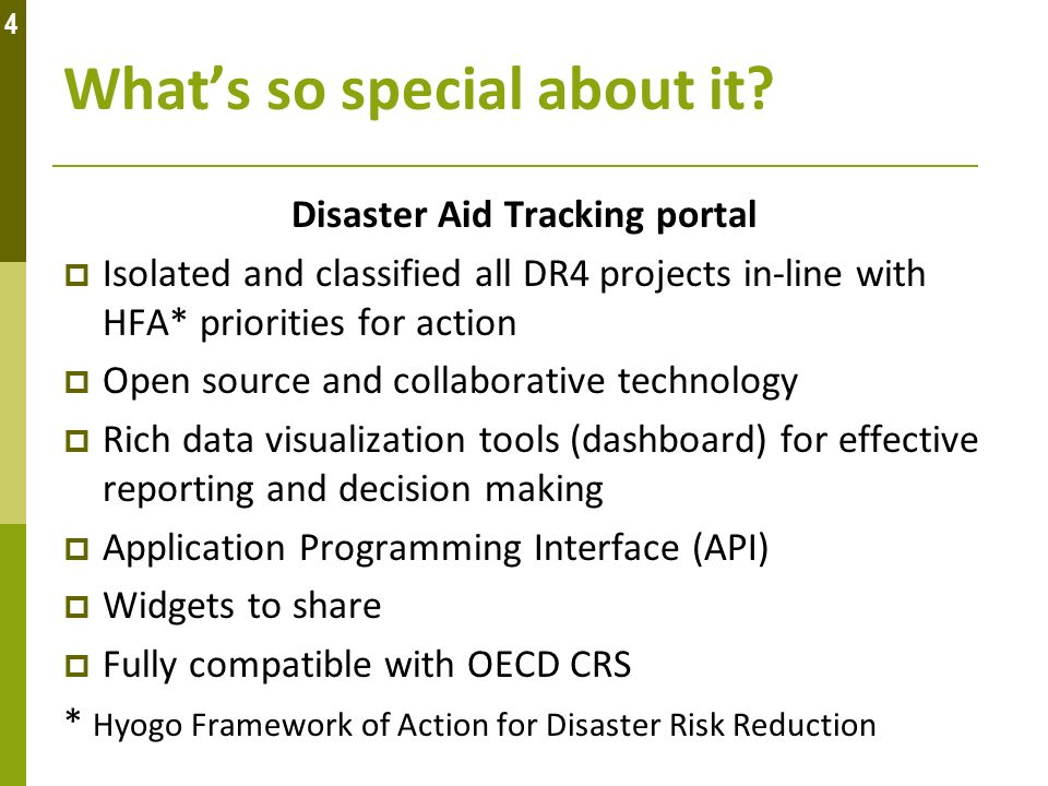 Whats so special about it? Disaster Aid Tracking portal Isolated and classified all DR4 projects in-line with HFA* priorities for action Open source a