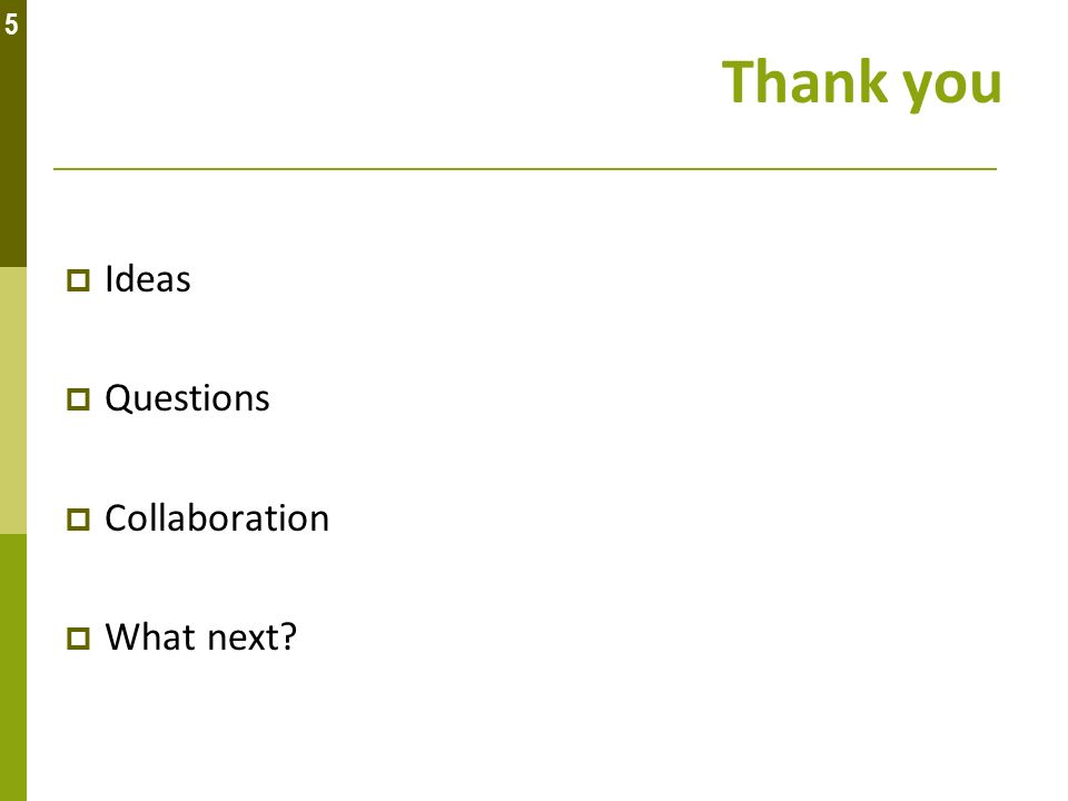 Thank you Ideas Questions Collaboration What next 5