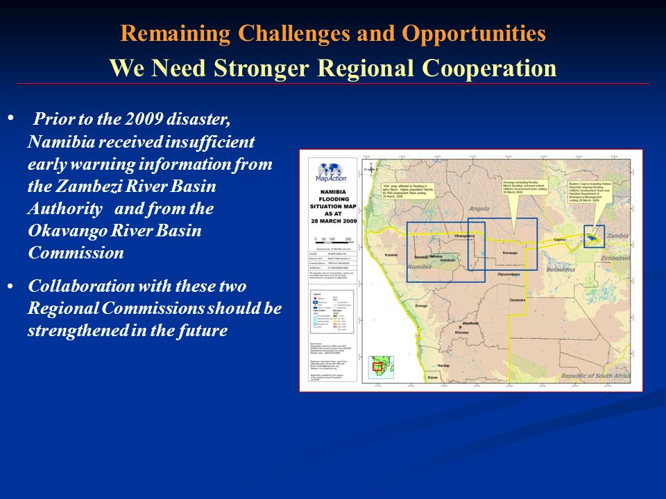 Remaining Challenges and Opportunities We Need Stronger Regional Cooperation Prior to the 2009 disaster, Namibia received insufficient early warning i