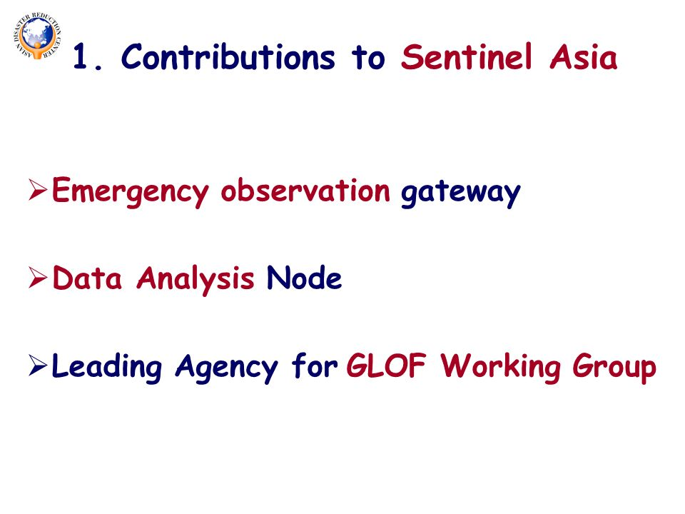 1. Contributions to Sentinel Asia Emergency observation gateway Data Analysis Node Leading Agency for GLOF Working Group