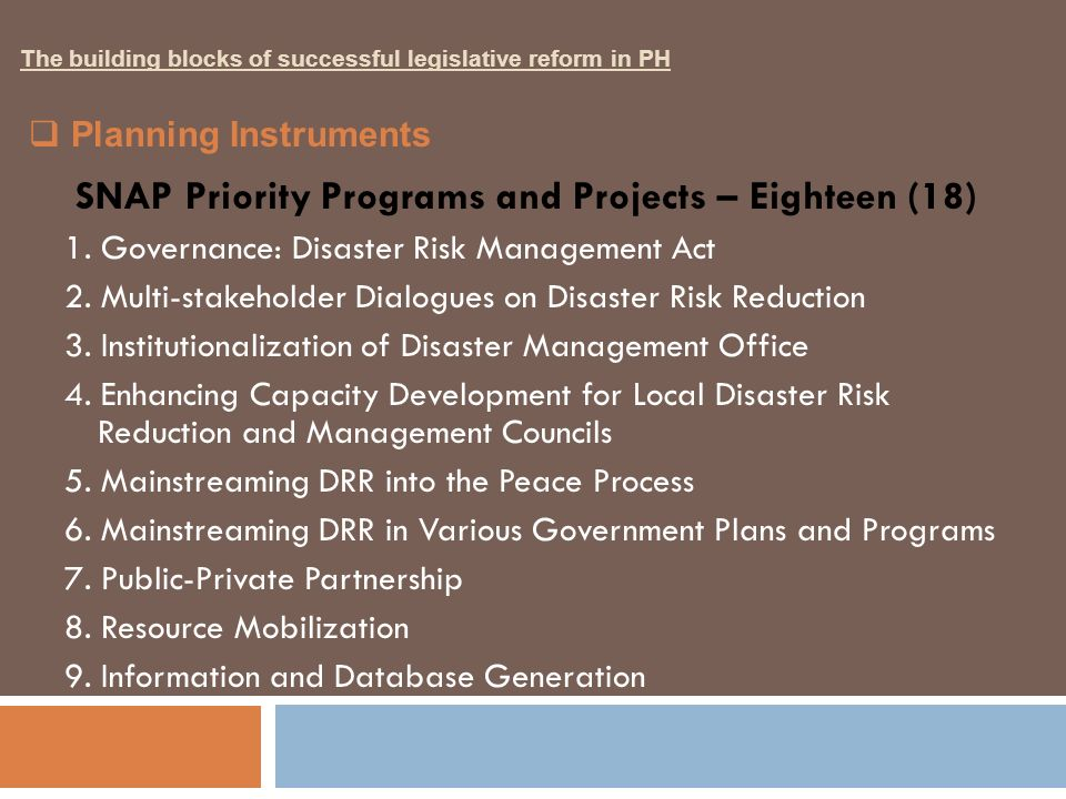 SNAP Priority Programs and Projects – Eighteen (18) 1. Governance: Disaster Risk Management Act 2. Multi-stakeholder Dialogues on Disaster Risk Reduct