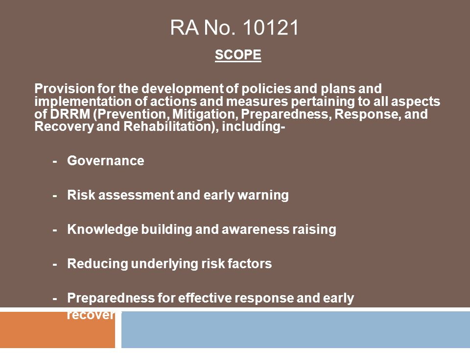 RA No. 10121 SCOPE Provision for the development of policies and plans and implementation of actions and measures pertaining to all aspects of DRRM (P