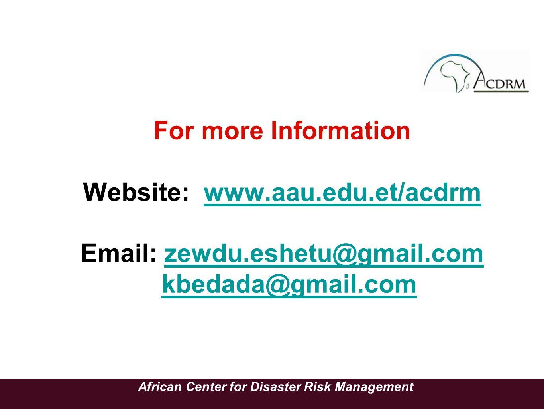 For more Information Website: www.aau.edu.et/acdrm Email: zewdu.eshetu@gmail.com kbedada@gmail.comwww.aau.edu.et/acdrmzewdu.eshetu@gmail.comkbedada@gmail.com African Center for Disaster Risk Management