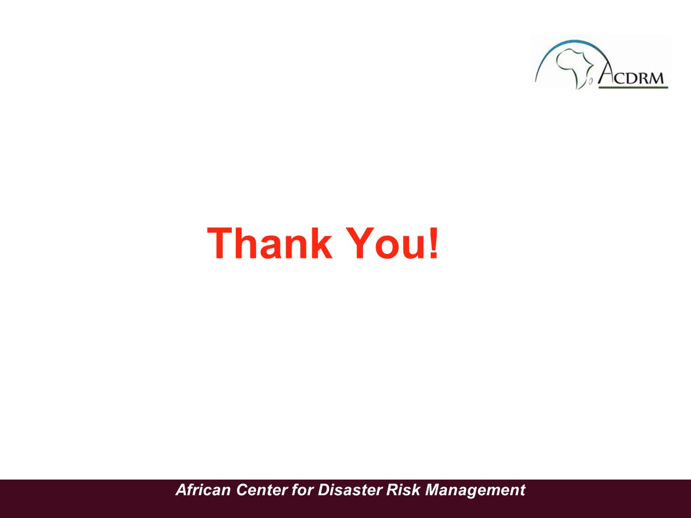 Thank You! African Center for Disaster Risk Management