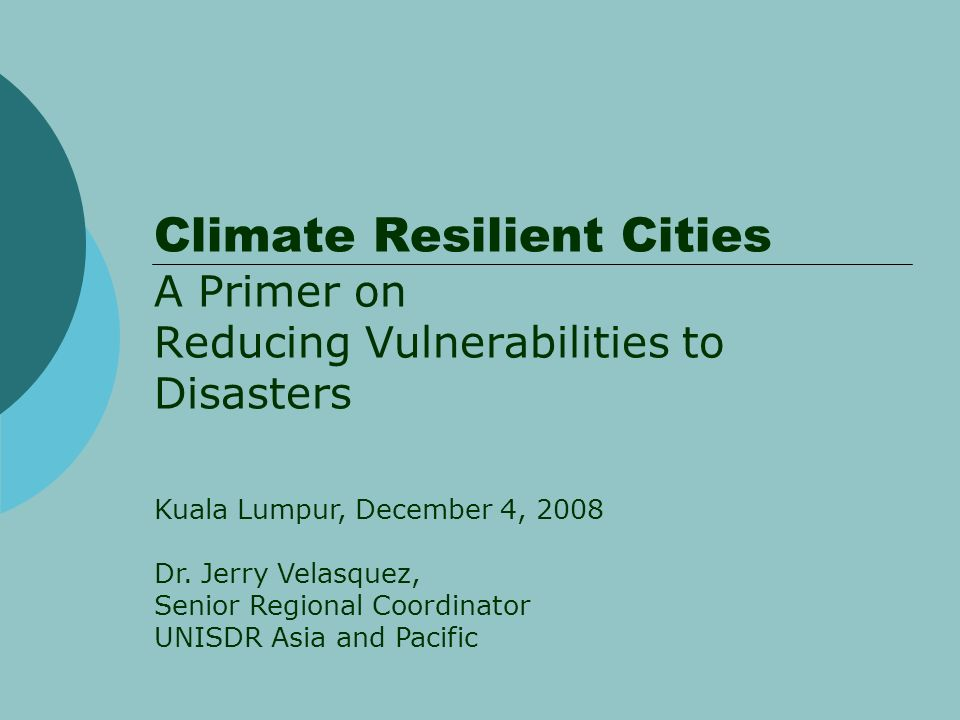 Climate Resilient Cities A Primer on Reducing Vulnerabilities to Disasters Kuala Lumpur, December 4, 2008 Dr.