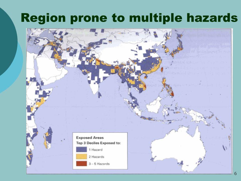 6 Region prone to multiple hazards Source : World Bank, 2005.