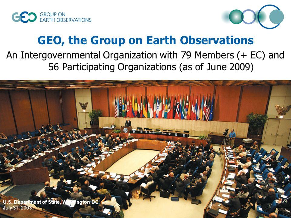© GEO Secretariatslide 2 U.S. Department of State, Washington DC July 31, 2003 GEO, the Group on Earth Observations An Intergovernmental Organization