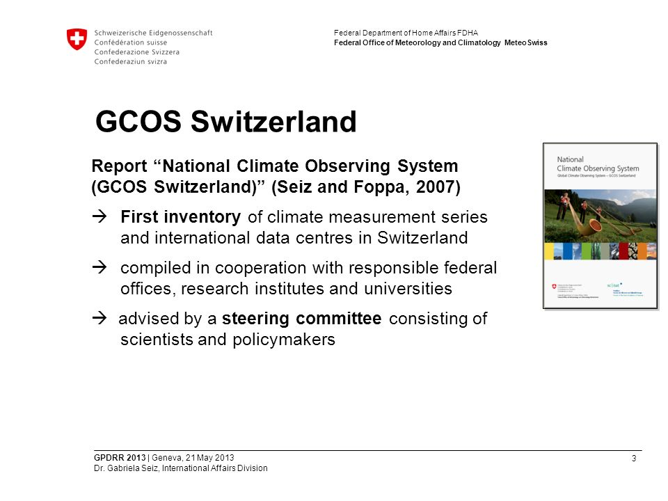3 Federal Department of Home Affairs FDHA Federal Office of Meteorology and Climatology MeteoSwiss GPDRR 2013 | Geneva, 21 May 2013 Dr.