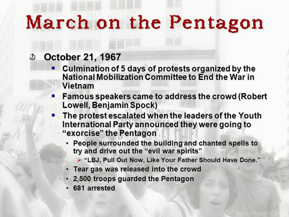 March on the Pentagon October 21, 1967 Culmination of 5 days of protests organized by the National Mobilization Committee to End the War in Vietnam Cu