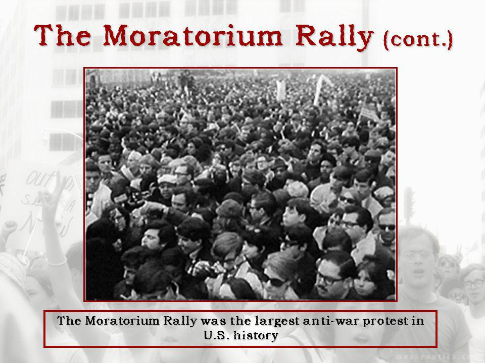 The Moratorium Rally (cont.) The Moratorium Rally was the largest anti-war protest in U.S. history